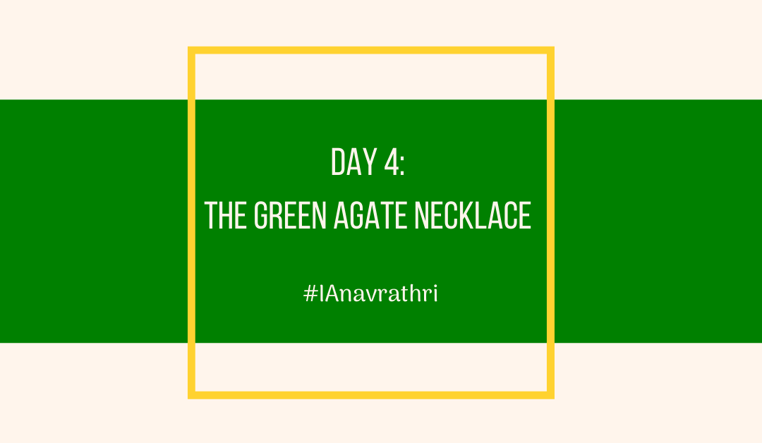 Navrathri Day 4: The Green Agate Necklace