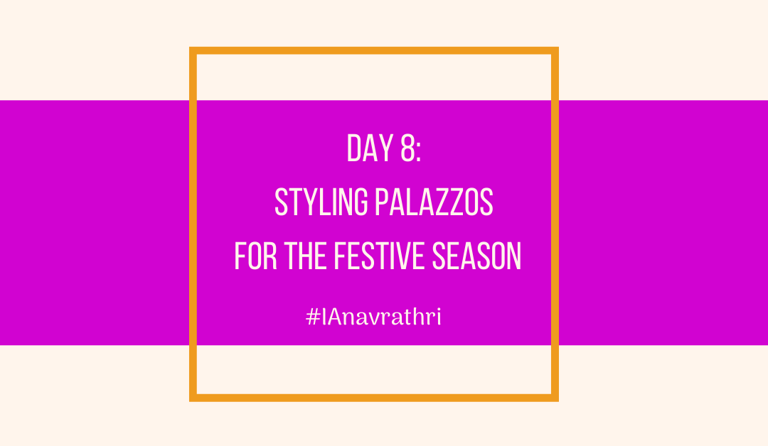 Navrathri Day 8: Styling Palazzos for the festive season