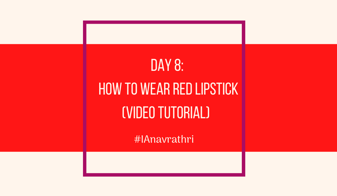 Navrathri Day 8: Wearing Red Lipstick for a wedding. [VIDEO]